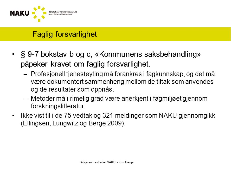 Faglig forsvarlighet § 9-7 bokstav b og c, «Kommunens saksbehandling» påpeker kravet om faglig forsvarlighet.