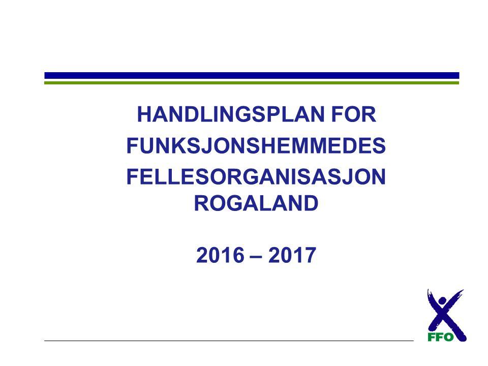 HANDLINGSPLAN FOR FUNKSJONSHEMMEDES FELLESORGANISASJON ROGALAND 2016 – 2017