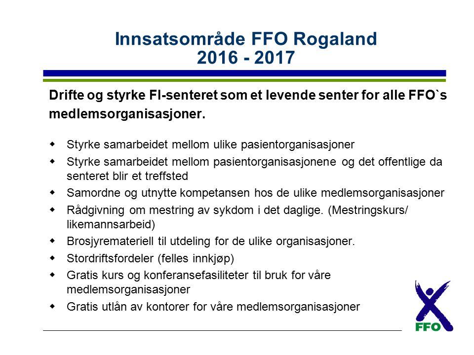 Innsatsområde FFO Rogaland 2016 - 2017 Drifte og styrke FI-senteret som et levende senter for alle FFO`s medlemsorganisasjoner.  Styrke samarbeidet m