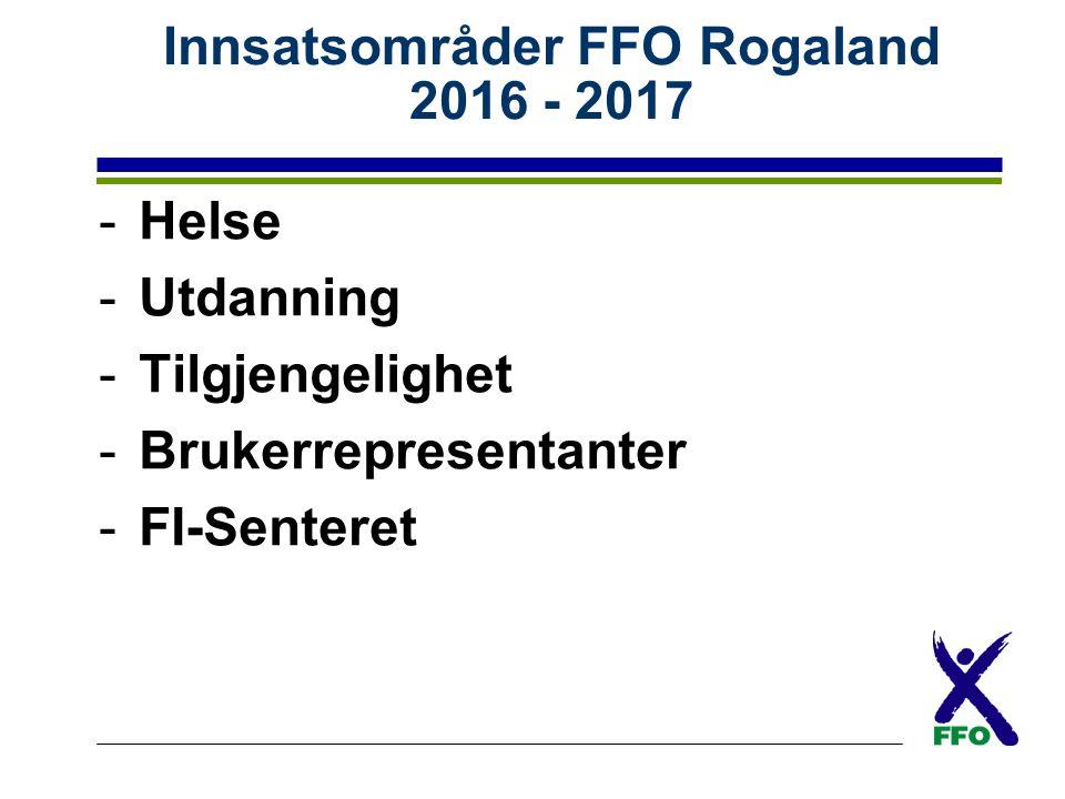 Innsatsområder FFO Rogaland 2016 - 2017 -Helse -Utdanning -Tilgjengelighet -Brukerrepresentanter -FI-Senteret