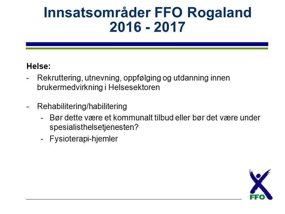 Innsatsområder FFO Rogaland 2016 - 2017 Helse: -Rekruttering, utnevning, oppfølging og utdanning innen brukermedvirkning i Helsesektoren -Rehabilitering/habilitering -Bør dette være et kommunalt tilbud eller bør det være under spesialisthelsetjenesten.