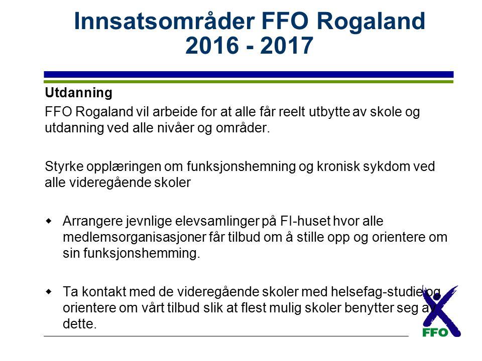 Innsatsområder FFO Rogaland 2016 - 2017 Utdanning FFO Rogaland vil arbeide for at alle får reelt utbytte av skole og utdanning ved alle nivåer og områ