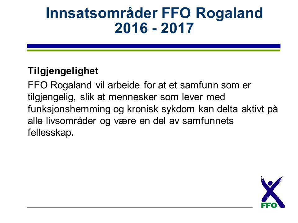 Innsatsområder FFO Rogaland 2016 - 2017 Tilgjengelighet FFO Rogaland vil arbeide for at et samfunn som er tilgjengelig, slik at mennesker som lever med funksjonshemming og kronisk sykdom kan delta aktivt på alle livsområder og være en del av samfunnets fellesskap.