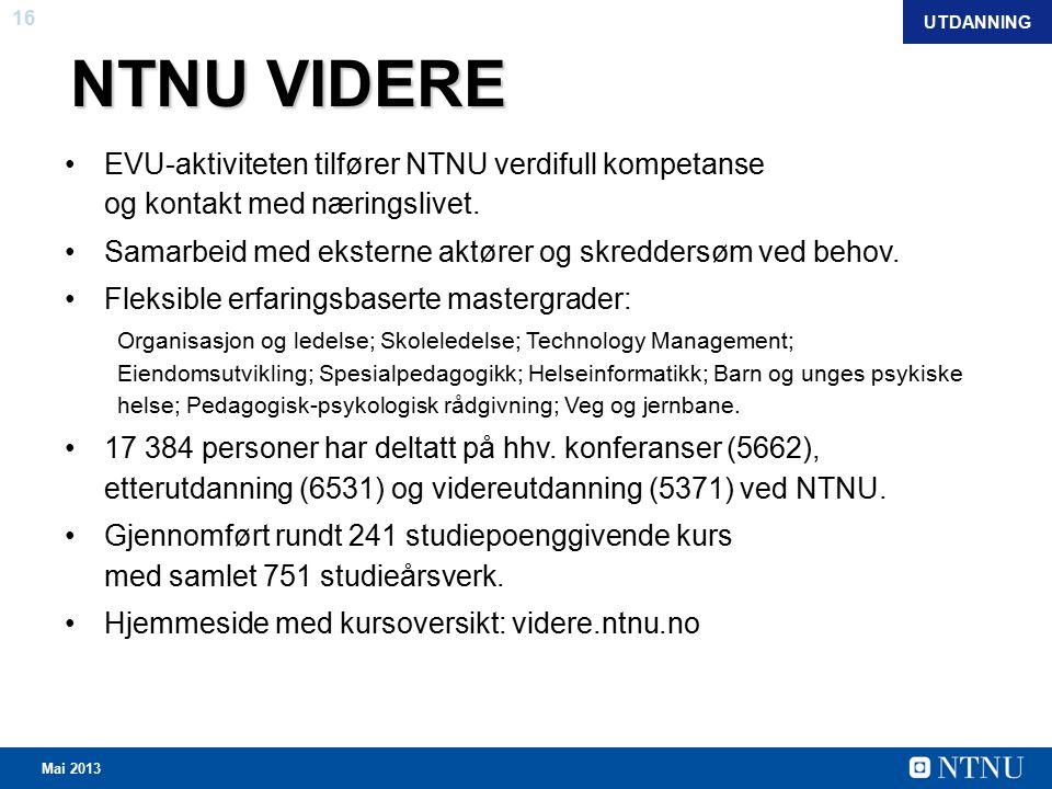 16 Mai 2013 NTNU VIDERE EVU-aktiviteten tilfører NTNU verdifull kompetanse og kontakt med næringslivet.