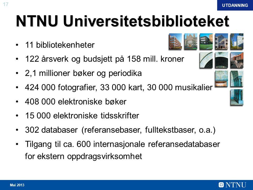 17 Mai 2013 NTNU Universitetsbiblioteket 11 bibliotekenheter 122 årsverk og budsjett på 158 mill.