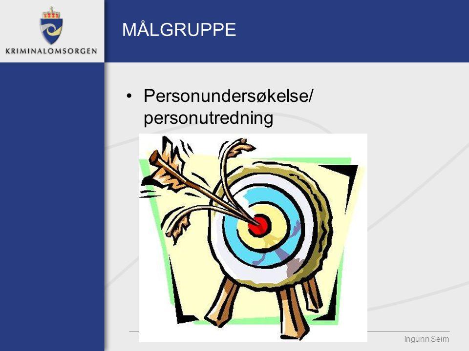 MÅLGRUPPE Personundersøkelse/ personutredning Ingunn Seim
