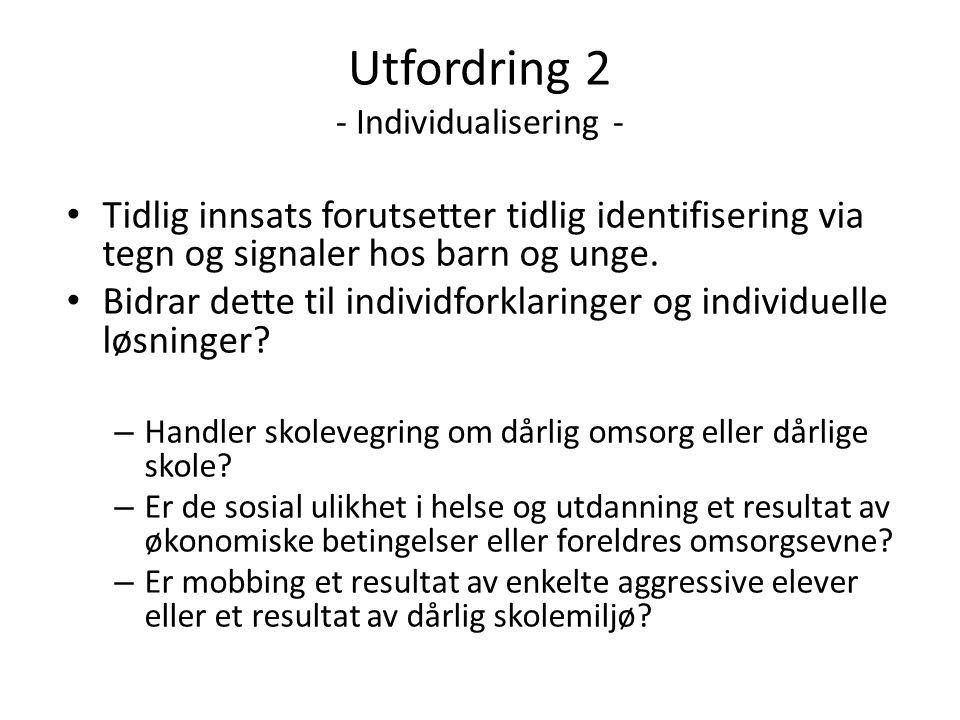 Utfordring 2 - Individualisering - Tidlig innsats forutsetter tidlig identifisering via tegn og signaler hos barn og unge. Bidrar dette til individfor