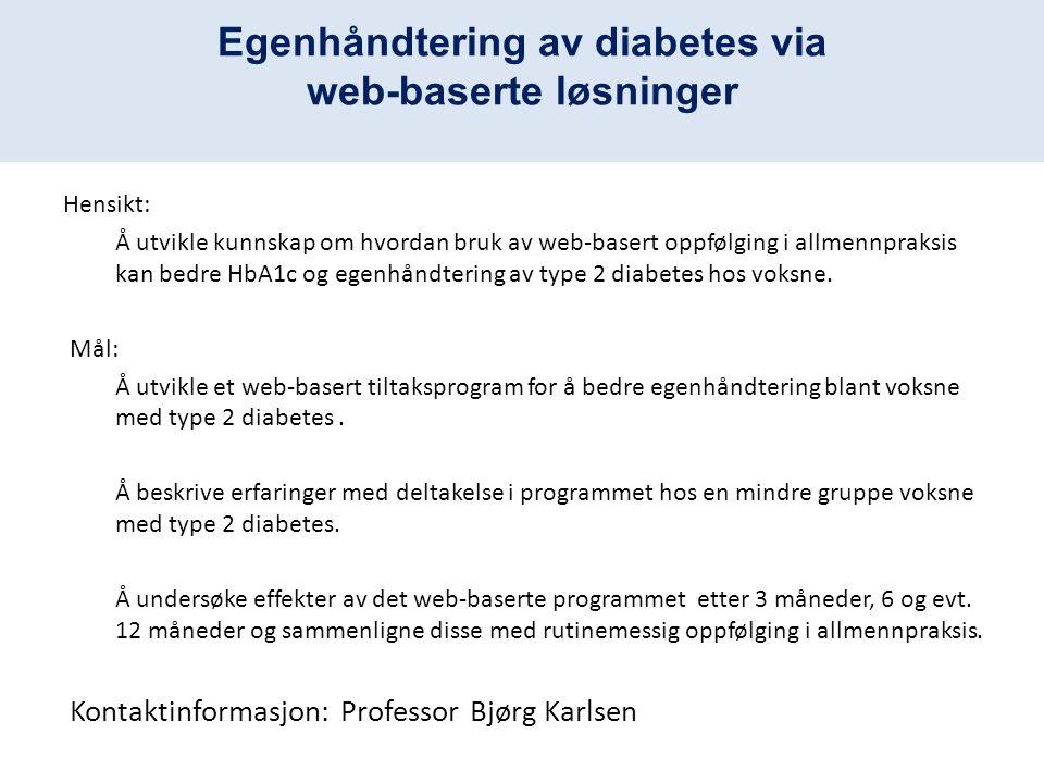 Egenhåndtering av diabetes via web-baserte løsninger Hensikt: Å utvikle kunnskap om hvordan bruk av web-basert oppfølging i allmennpraksis kan bedre HbA1c og egenhåndtering av type 2 diabetes hos voksne.