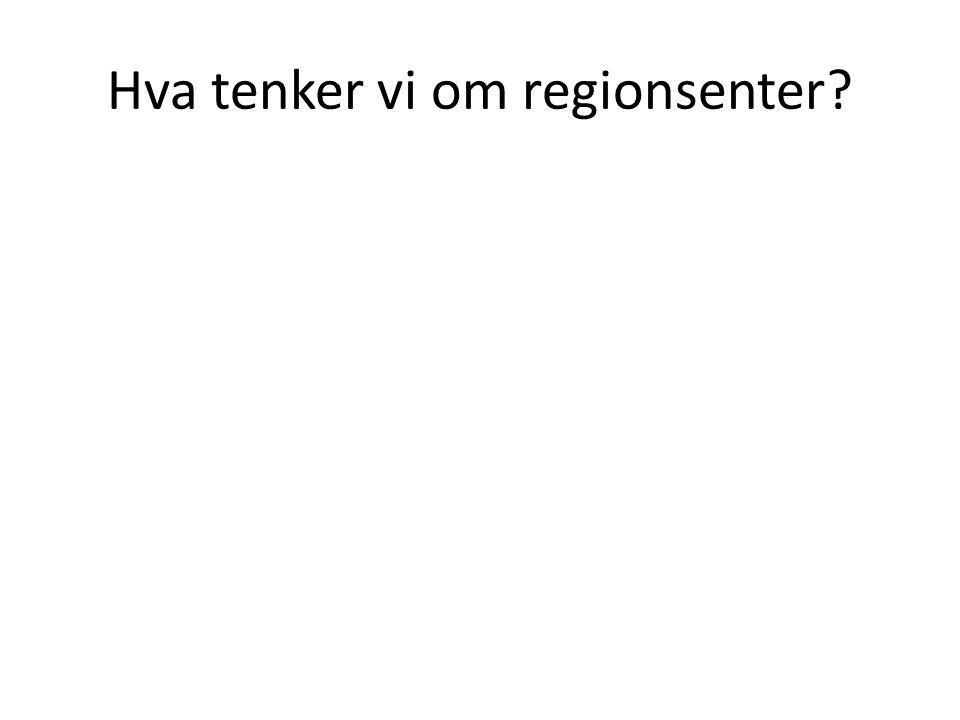 Hva tenker vi om regionsenter?