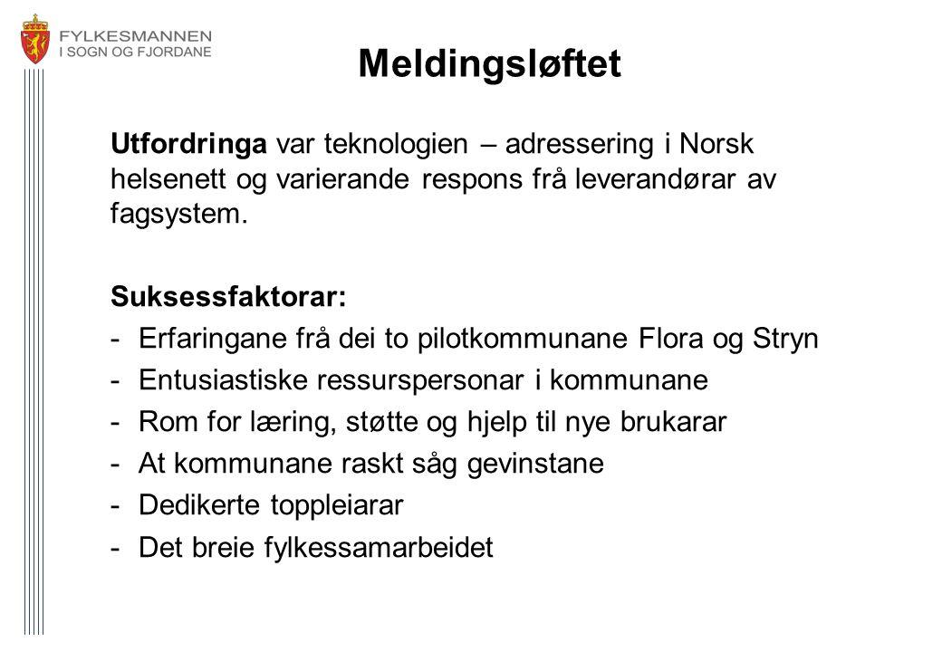 Meldingsløftet Utfordringa var teknologien – adressering i Norsk helsenett og varierande respons frå leverandørar av fagsystem. Suksessfaktorar: -Erfa