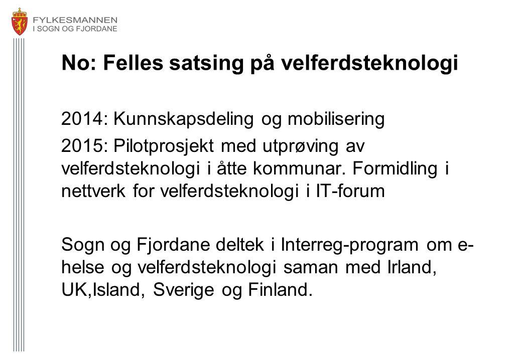 No: Felles satsing på velferdsteknologi 2014: Kunnskapsdeling og mobilisering 2015: Pilotprosjekt med utprøving av velferdsteknologi i åtte kommunar.