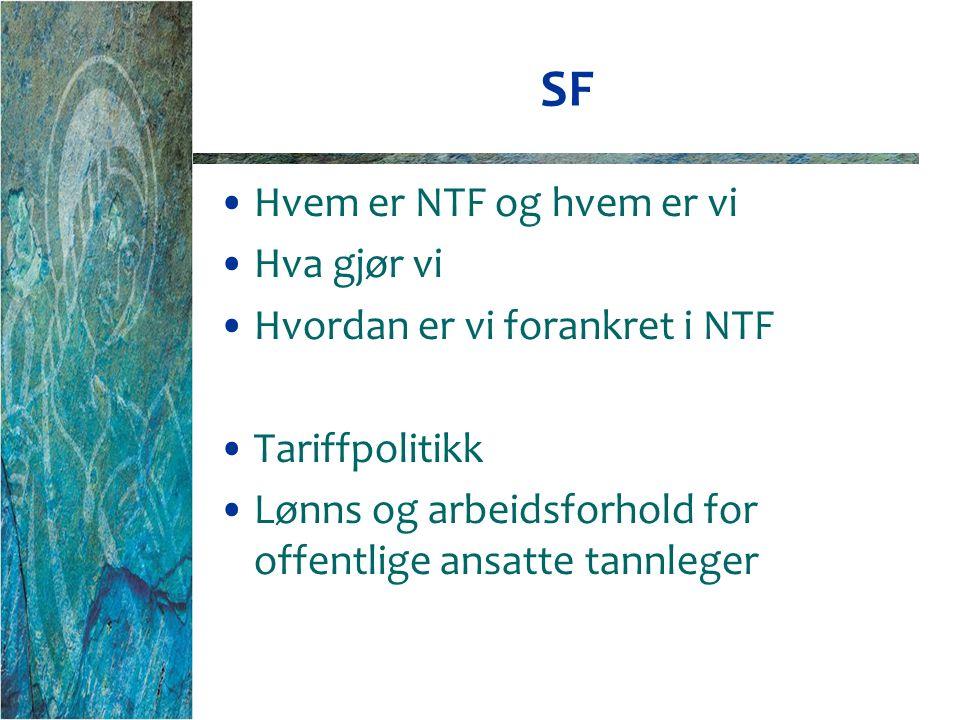 SF Hvem er NTF og hvem er vi Hva gjør vi Hvordan er vi forankret i NTF Tariffpolitikk Lønns og arbeidsforhold for offentlige ansatte tannleger