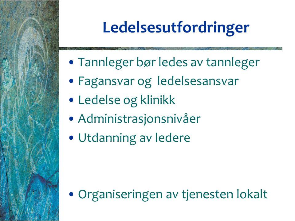 Ledelsesutfordringer Tannleger bør ledes av tannleger Fagansvar og ledelsesansvar Ledelse og klinikk Administrasjonsnivåer Utdanning av ledere Organiseringen av tjenesten lokalt