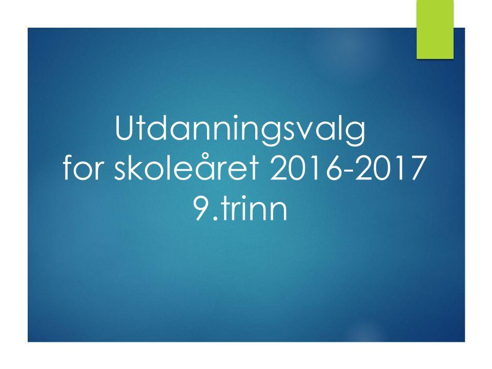 Utdanningsvalg for skoleåret 2016-2017 9.trinn
