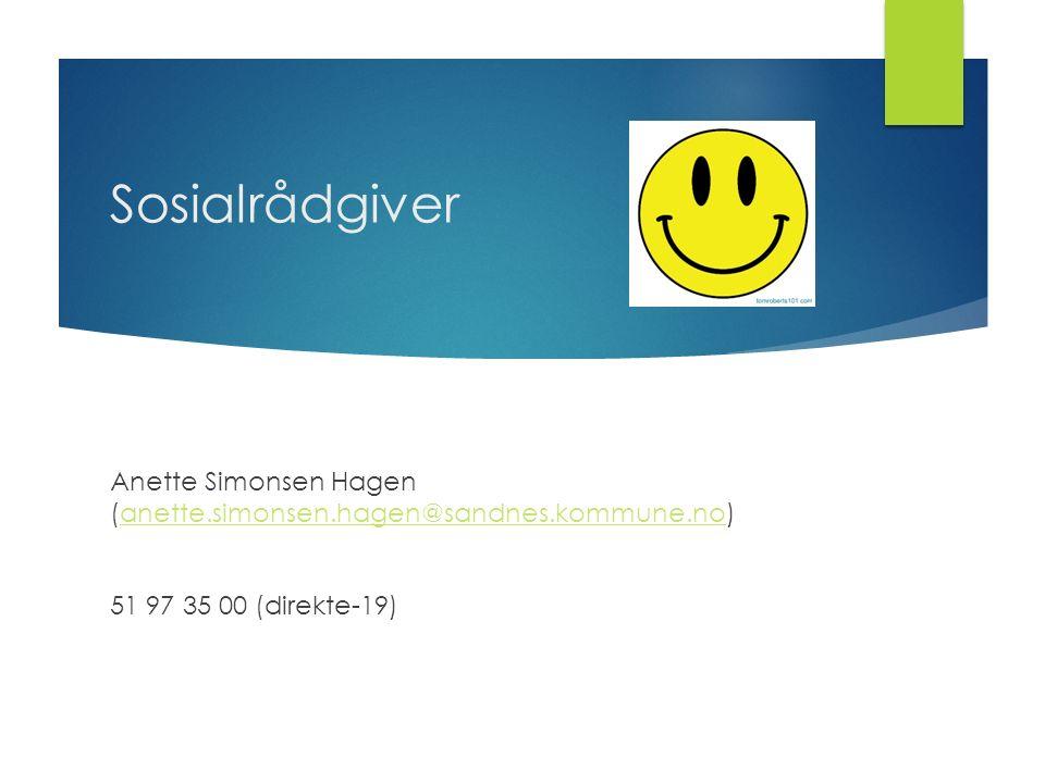 Sosialrådgiver Anette Simonsen Hagen (anette.simonsen.hagen@sandnes.kommune.no)anette.simonsen.hagen@sandnes.kommune.no 51 97 35 00 (direkte-19)
