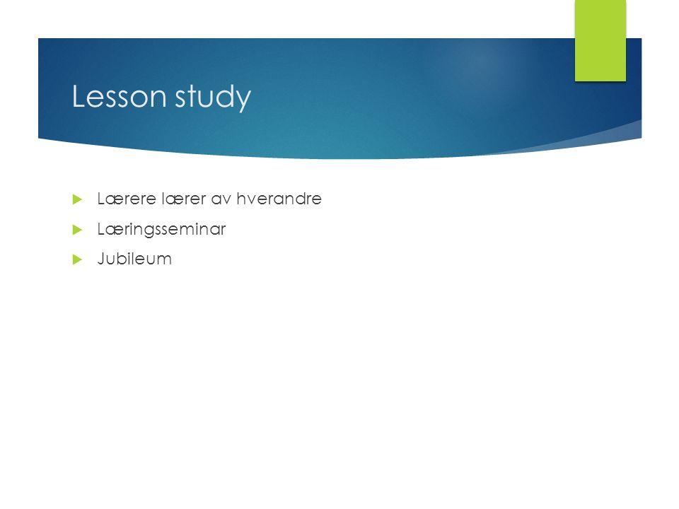 Lesson study  Lærere lærer av hverandre  Læringsseminar  Jubileum