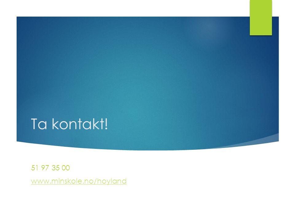 Ta kontakt! 51 97 35 00 www.minskole.no/hoyland