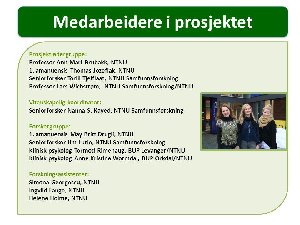 Medarbeidere i prosjektet Prosjektledergruppe: Professor Ann-Mari Brubakk, NTNU 1. amanuensis Thomas Jozefiak, NTNU Seniorforsker Torill Tjelflaat, NT