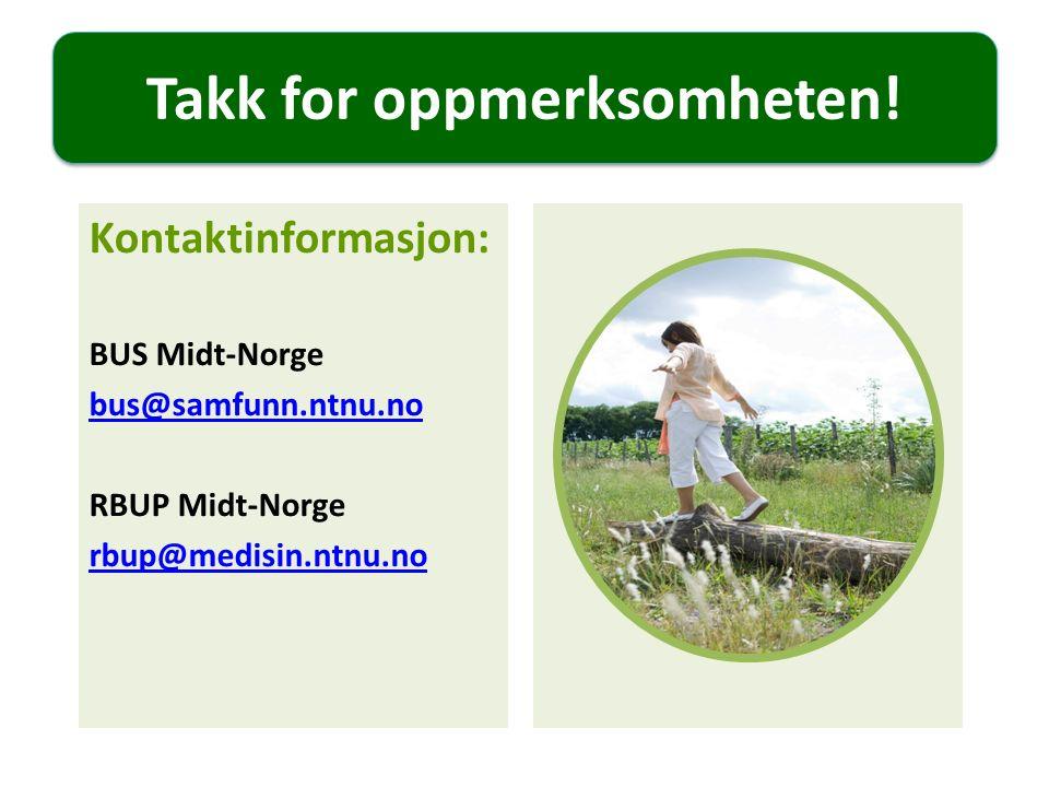 Takk for oppmerksomheten! Kontaktinformasjon: BUS Midt-Norge bus@samfunn.ntnu.no RBUP Midt-Norge rbup@medisin.ntnu.no