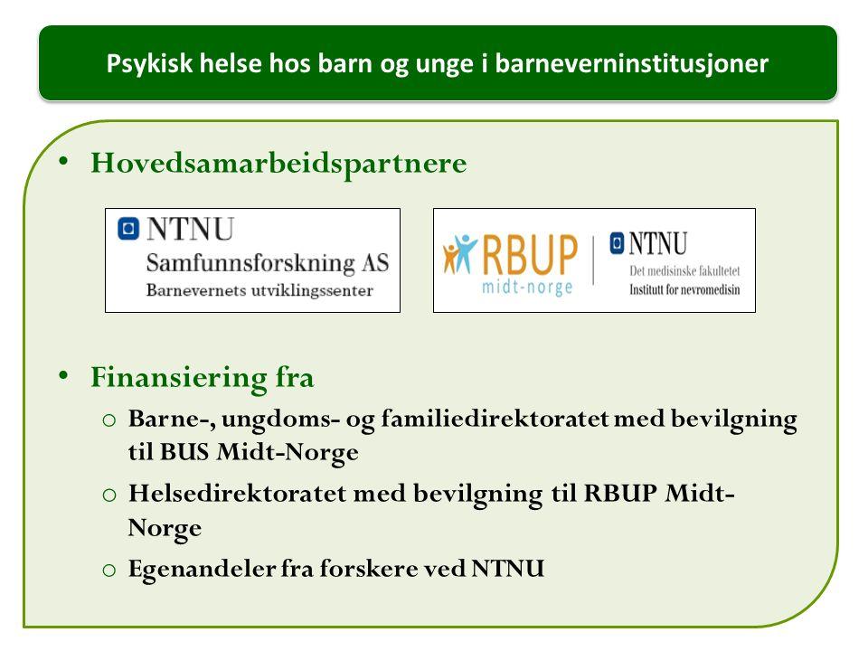 Psykisk helse hos barn og unge i barneverninstitusjoner Hovedsamarbeidspartnere Finansiering fra o Barne-, ungdoms- og familiedirektoratet med bevilgning til BUS Midt-Norge o Helsedirektoratet med bevilgning til RBUP Midt- Norge o Egenandeler fra forskere ved NTNU 20 10