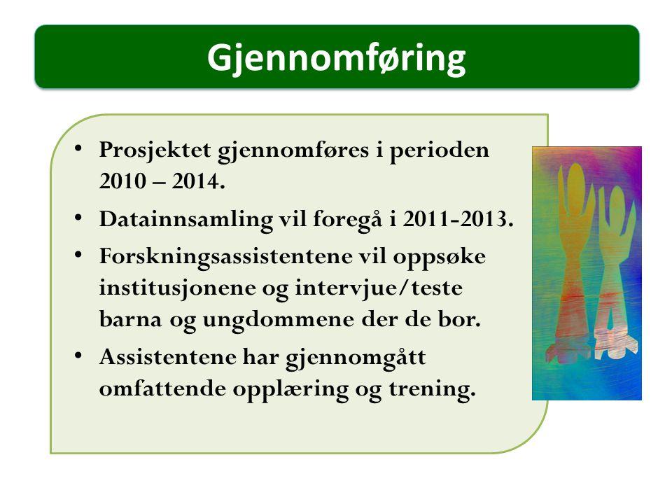 Gjennomføring Prosjektet gjennomføres i perioden 2010 – 2014. Datainnsamling vil foregå i 2011-2013. Forskningsassistentene vil oppsøke institusjonene