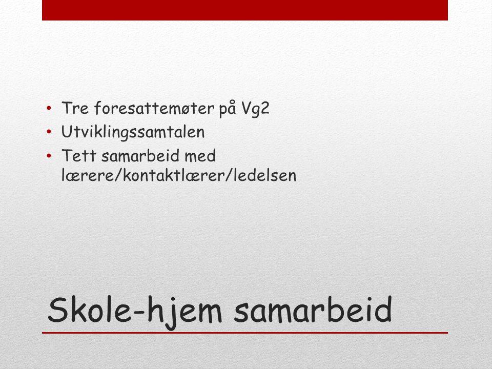 Skole-hjem samarbeid Tre foresattemøter på Vg2 Utviklingssamtalen Tett samarbeid med lærere/kontaktlærer/ledelsen