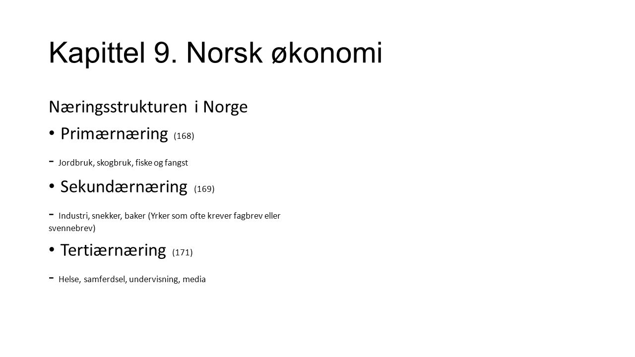 Kapittel 9. Norsk økonomi Næringsstrukturen i Norge Primærnæring (168) - Jordbruk, skogbruk, fiske og fangst Sekundærnæring (169) - Industri, snekker,