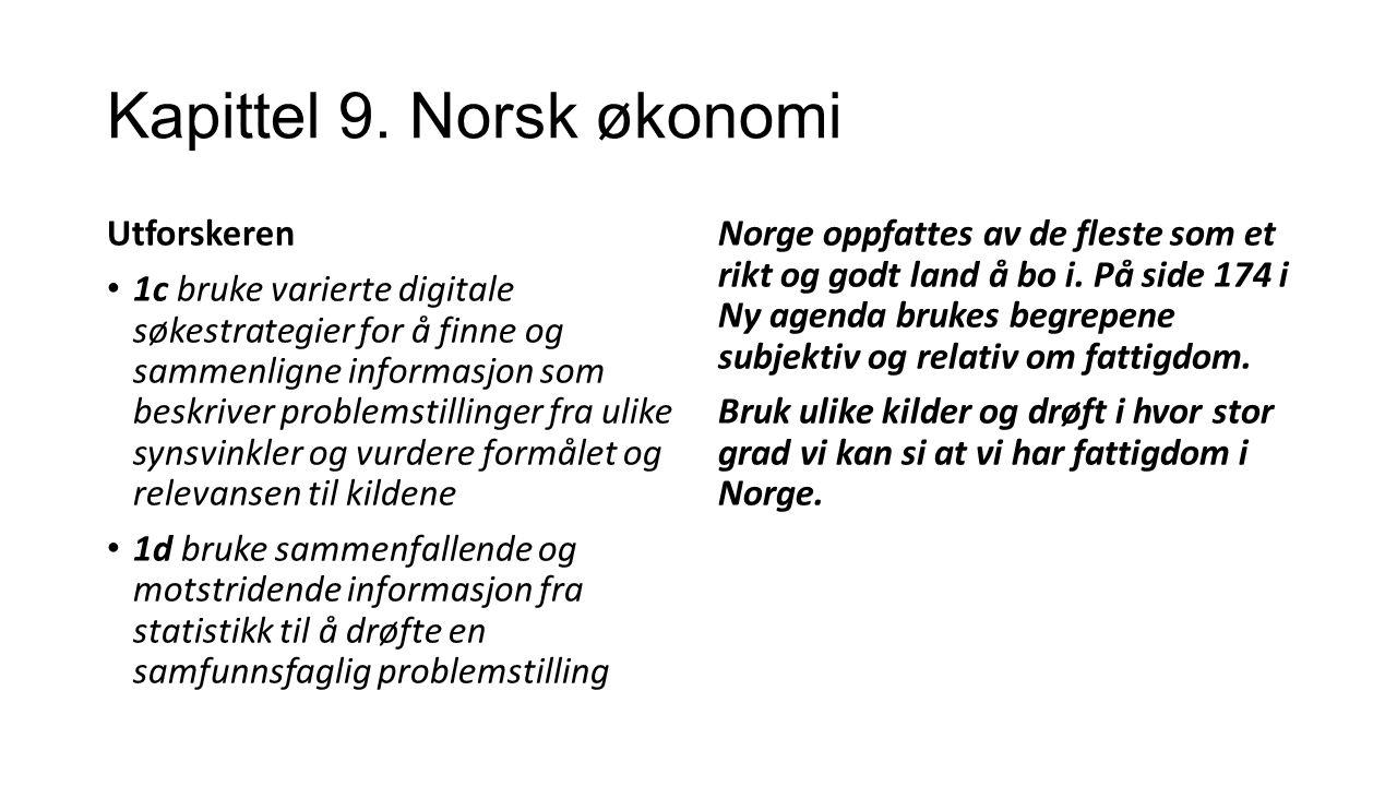 Kapittel 9. Norsk økonomi Utforskeren 1c bruke varierte digitale søkestrategier for å finne og sammenligne informasjon som beskriver problemstillinger