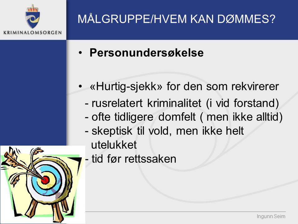 MÅLGRUPPE/HVEM KAN DØMMES? Personundersøkelse «Hurtig-sjekk» for den som rekvirerer - rusrelatert kriminalitet (i vid forstand) - ofte tidligere domfe