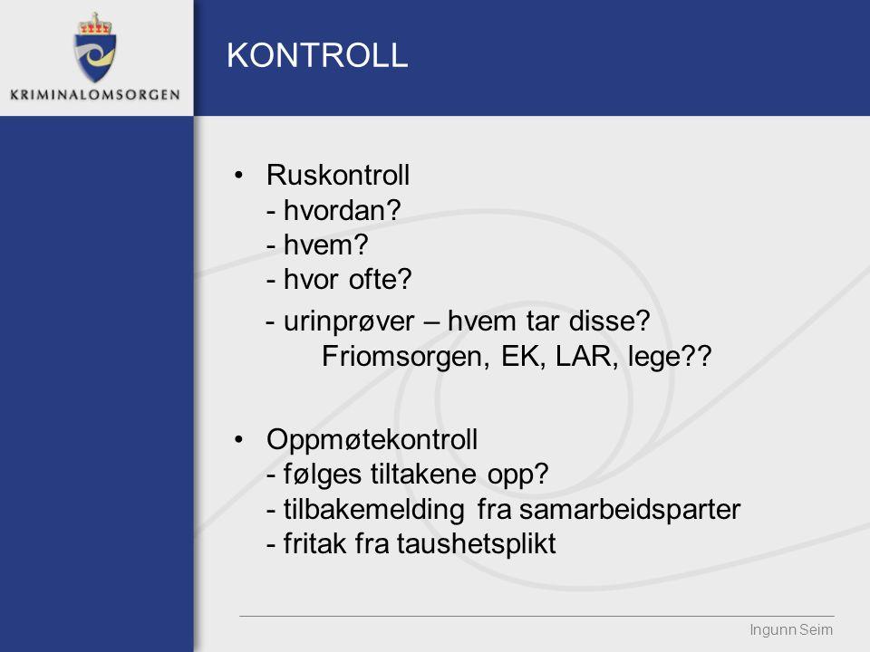 KONTROLL Ruskontroll - hvordan? - hvem? - hvor ofte? - urinprøver – hvem tar disse? Friomsorgen, EK, LAR, lege?? Oppmøtekontroll - følges tiltakene op