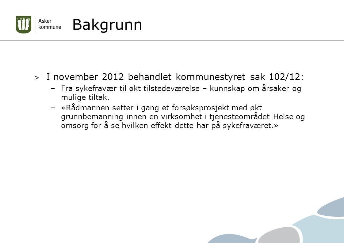 Bakgrunn > I november 2012 behandlet kommunestyret sak 102/12: –Fra sykefravær til økt tilstedeværelse – kunnskap om årsaker og mulige tiltak. –«Rådma