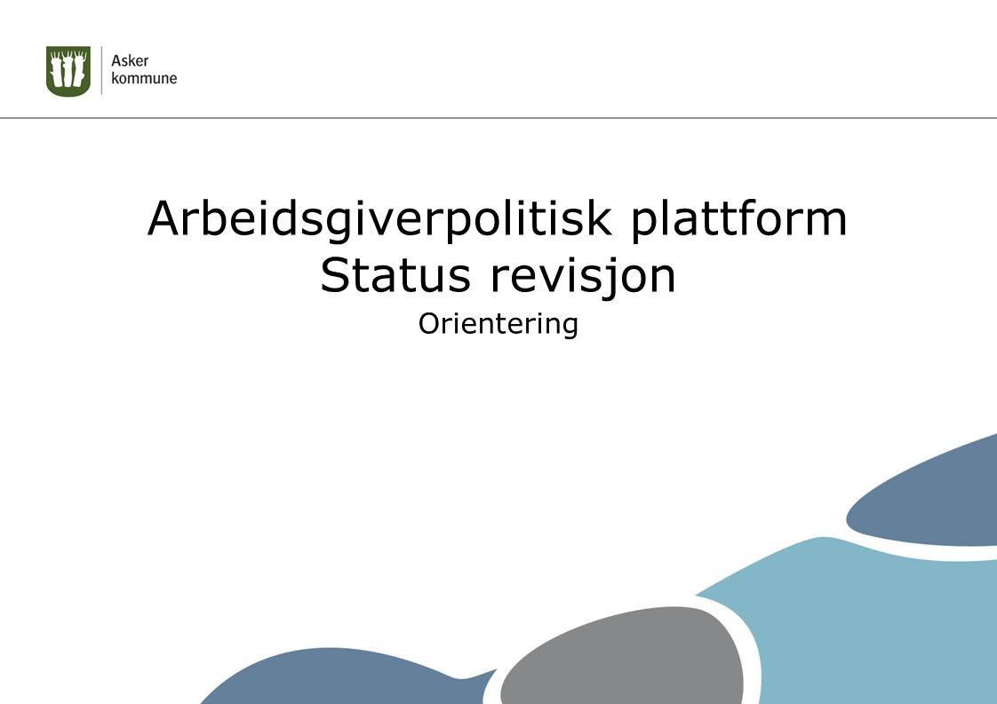Arbeidsgiverpolitisk plattform Status revisjon Orientering