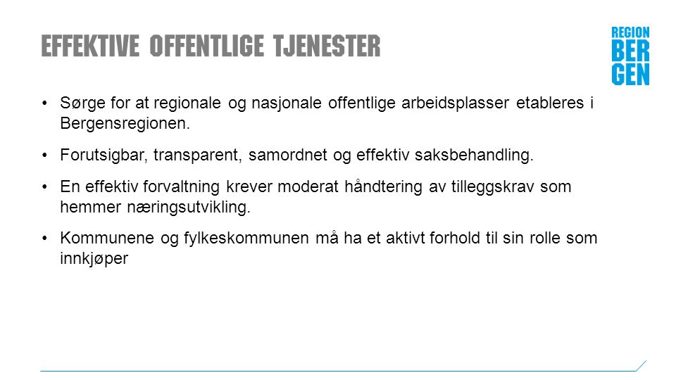 Effektive offentlige tjenester Sørge for at regionale og nasjonale offentlige arbeidsplasser etableres i Bergensregionen.