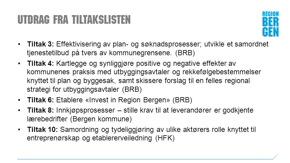 Business Region Bergens Rolle i SNP Business Region Bergen er pålagt ansvar for å følge opp at tiltakseiere holder fremdrift i forhold til tiltakene.