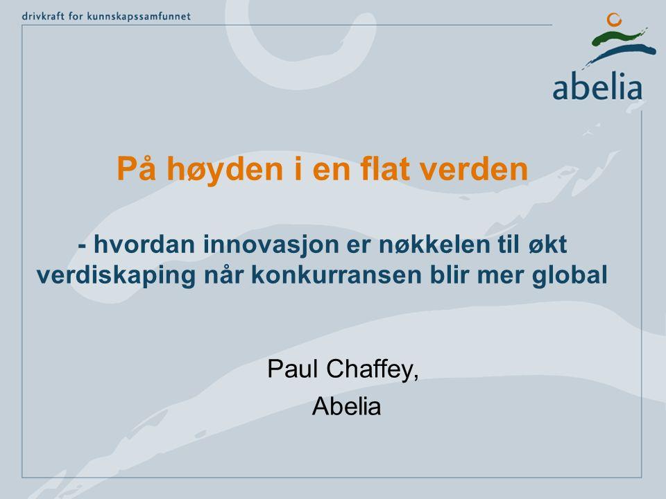 På høyden i en flat verden - hvordan innovasjon er nøkkelen til økt verdiskaping når konkurransen blir mer global Paul Chaffey, Abelia