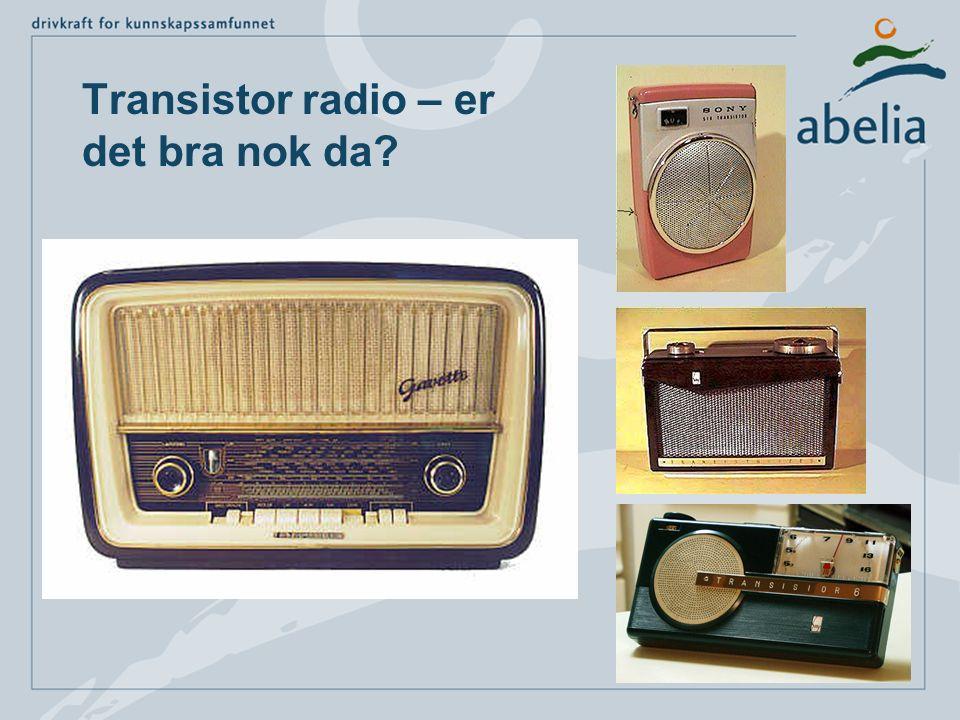 Transistor radio – er det bra nok da?