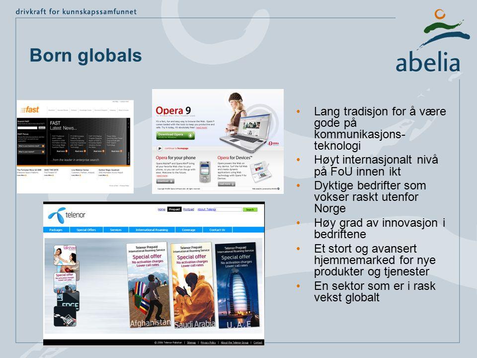 Born globals Lang tradisjon for å være gode på kommunikasjons- teknologi Høyt internasjonalt nivå på FoU innen ikt Dyktige bedrifter som vokser raskt utenfor Norge Høy grad av innovasjon i bedriftene Et stort og avansert hjemmemarked for nye produkter og tjenester En sektor som er i rask vekst globalt