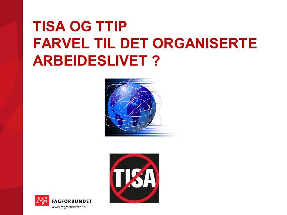 TISA OG TTIP FARVEL TIL DET ORGANISERTE ARBEIDESLIVET ?