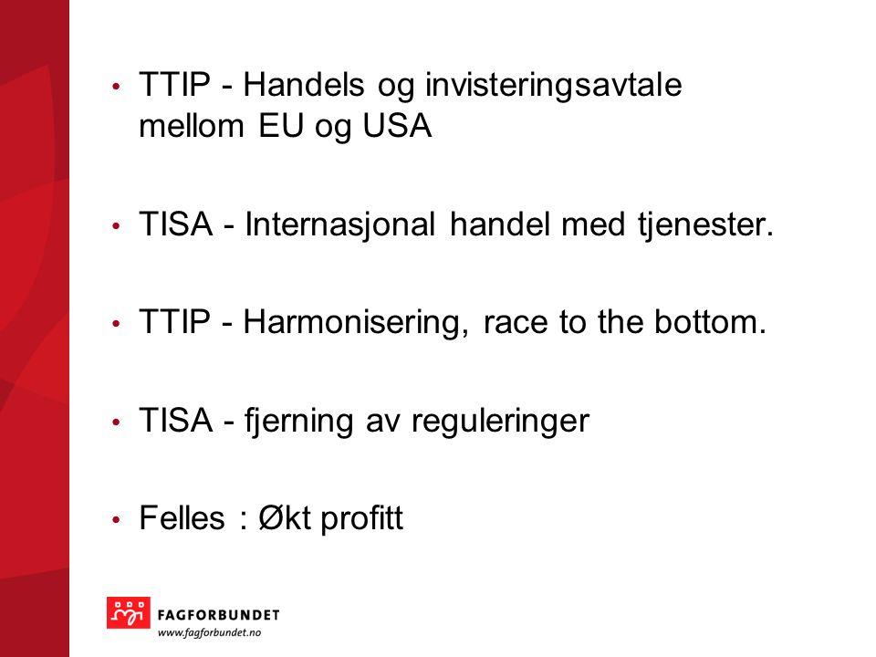 TTIP - Handels og invisteringsavtale mellom EU og USA TISA - Internasjonal handel med tjenester.