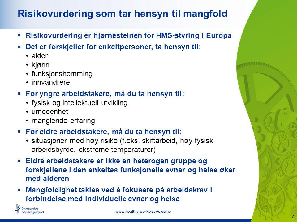 7 www.healthy-workplaces.eu/no Risikovurdering som tar hensyn til mangfold  Risikovurdering er hjørnesteinen for HMS-styring i Europa  Det er forskjeller for enkeltpersoner, ta hensyn til: alder kjønn funksjonshemming innvandrere  For yngre arbeidstakere, må du ta hensyn til: fysisk og intellektuell utvikling umodenhet manglende erfaring  For eldre arbeidstakere, må du ta hensyn til: situasjoner med høy risiko (f.eks.