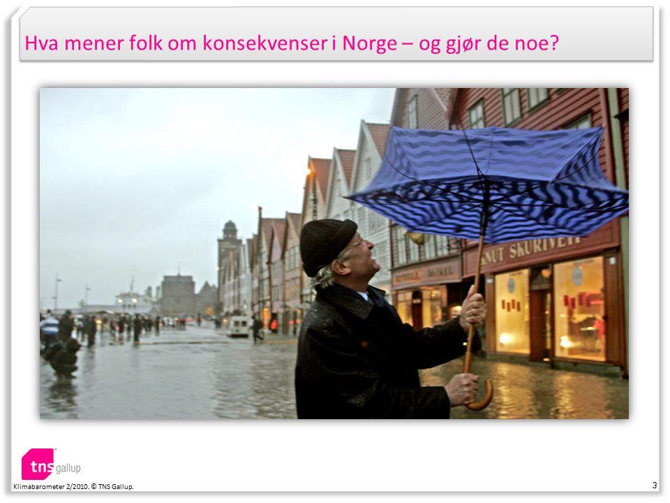 3 Klimabarometer 2/2010. © TNS Gallup. Hva mener folk om konsekvenser i Norge – og gjør de noe