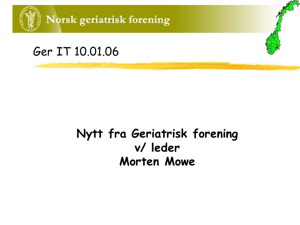 Ger IT 10.01.06 Nytt fra Geriatrisk forening v/ leder Morten Mowe