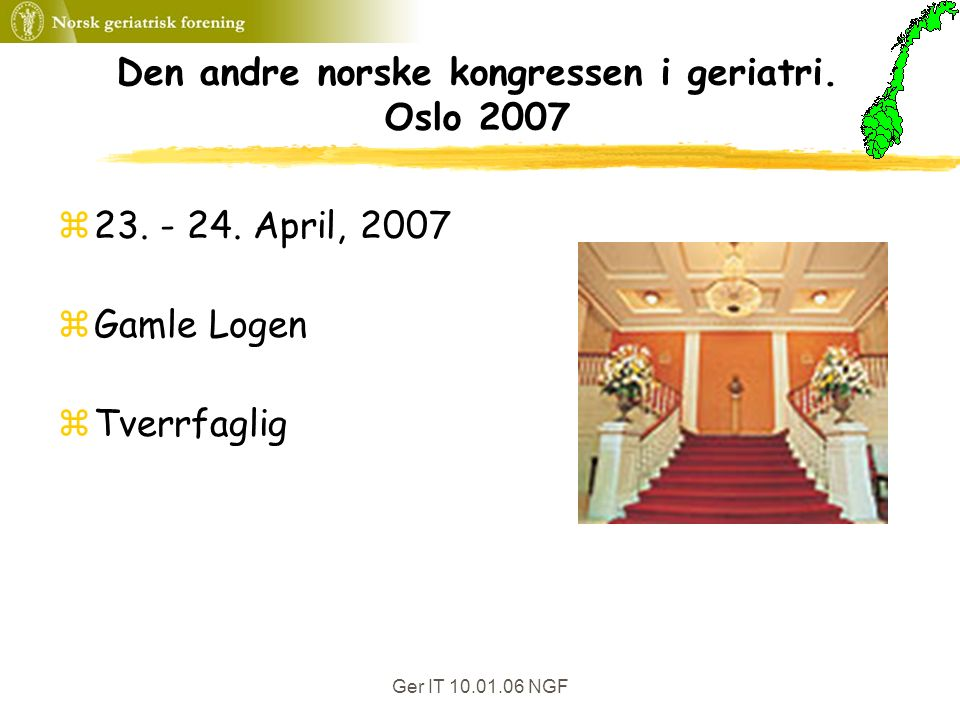 Ger IT 10.01.06 NGF Den andre norske kongressen i geriatri. Oslo 2007 z23. - 24. April, 2007 zGamle Logen zTverrfaglig