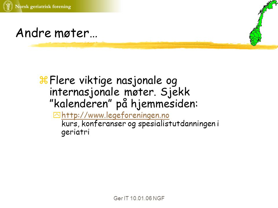 Ger IT 10.01.06 NGF Andre møter… zFlere viktige nasjonale og internasjonale møter.