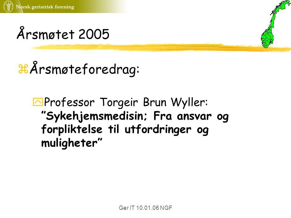 """Ger IT 10.01.06 NGF Årsmøtet 2005 zÅrsmøteforedrag: yProfessor Torgeir Brun Wyller: """"Sykehjemsmedisin; Fra ansvar og forpliktelse til utfordringer og"""