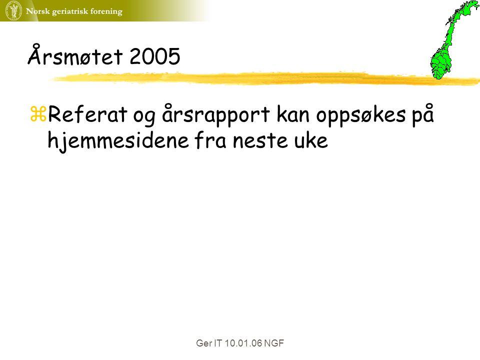 Ger IT 10.01.06 NGF Årsmøtet 2005 zReferat og årsrapport kan oppsøkes på hjemmesidene fra neste uke