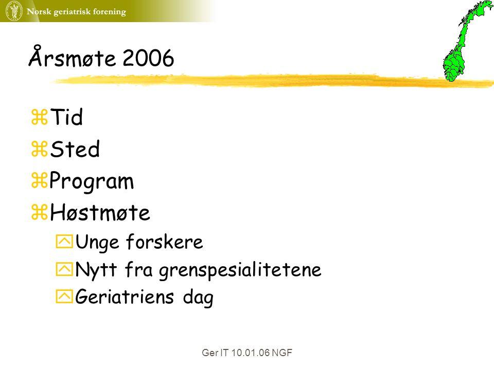 Ger IT 10.01.06 NGF Årsmøte 2006 zTid zSted zProgram zHøstmøte yUnge forskere yNytt fra grenspesialitetene yGeriatriens dag
