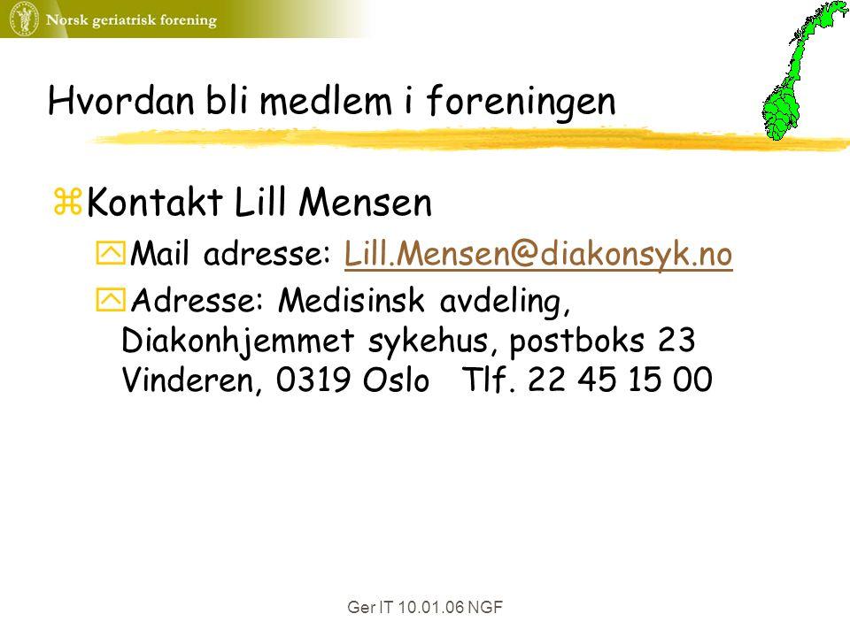 Ger IT 10.01.06 NGF Hvordan bli medlem i foreningen zKontakt Lill Mensen yMail adresse: Lill.Mensen@diakonsyk.noLill.Mensen@diakonsyk.no yAdresse: Medisinsk avdeling, Diakonhjemmet sykehus, postboks 23 Vinderen, 0319 Oslo Tlf.