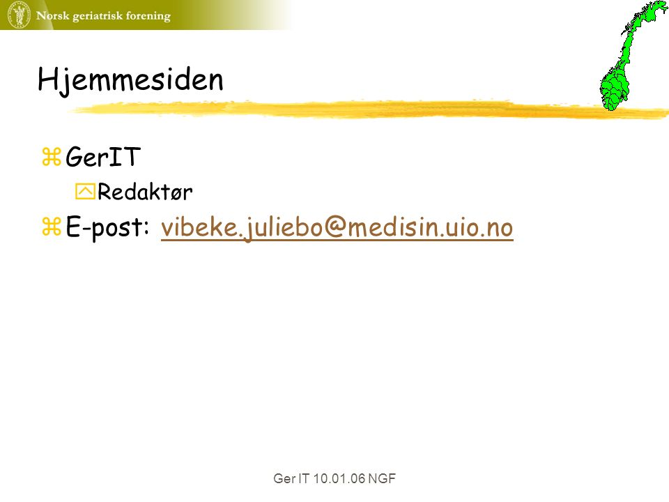 Ger IT 10.01.06 NGF Hjemmesiden zGerIT yRedaktør zE-post: vibeke.juliebo@medisin.uio.novibeke.juliebo@medisin.uio.no