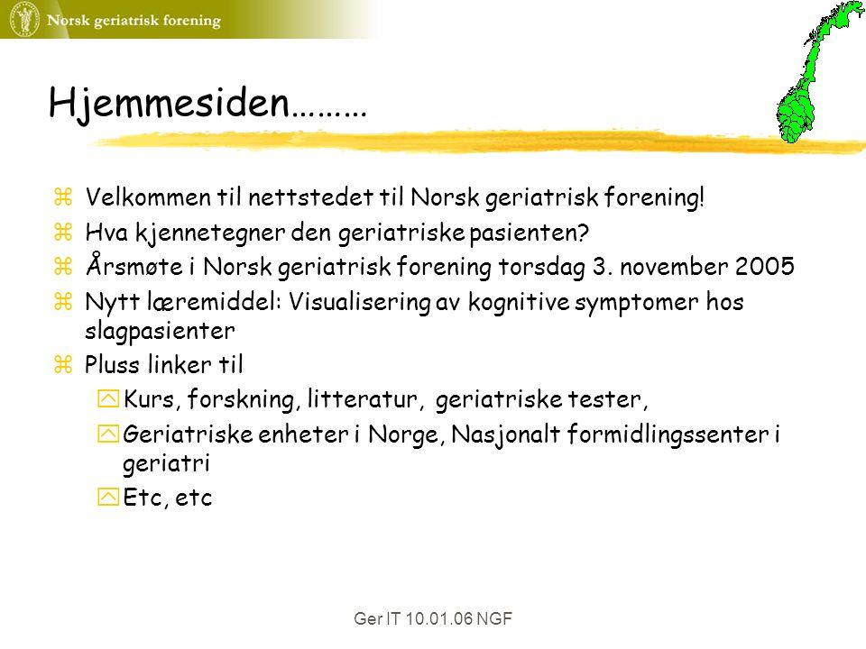 Ger IT 10.01.06 NGF Hjemmesiden……… zVelkommen til nettstedet til Norsk geriatrisk forening.